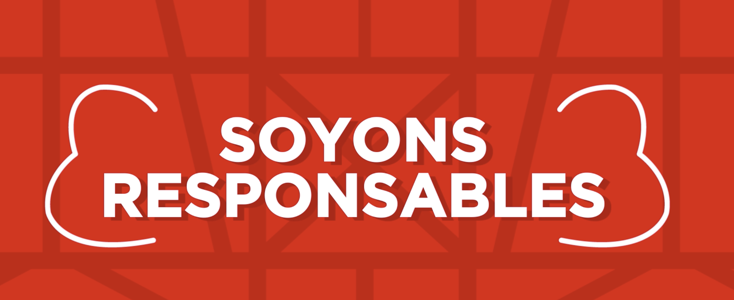Soyons responsables